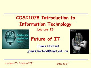 COSC1078 Introduction to Information Technology Lecture 23 Future of IT