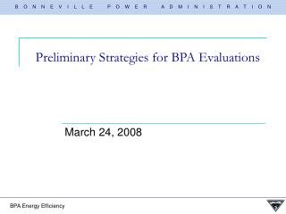 Preliminary Strategies for BPA Evaluations