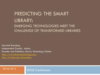 Predicting the Smart  Library:  Emerging Technologies Meet the Challenge of Transformed Libraries
