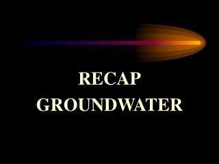 RECAP GROUNDWATER