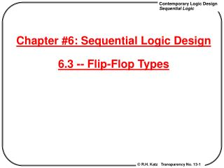Chapter #6: Sequential Logic Design 6.3 -- Flip-Flop Types