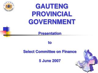 Presentation   to   Select Committee on Finance  5 June 2007