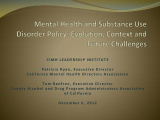 Mental Health and Substance Use Disorder Policy: Evolution, Context and Future Challenges