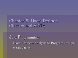 Chapter 8: User-Defined  Classes and ADTs