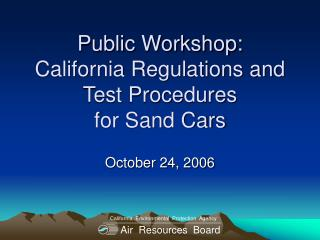 Public Workshop: California Regulations and Test Procedures  for Sand Cars