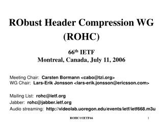 RObust Header Compression WG  (ROHC) 66 th  IETF Montreal, Canada, July 11, 2006