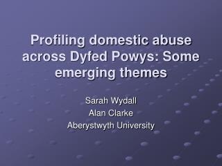 Profiling domestic abuse across Dyfed Powys: Some emerging themes