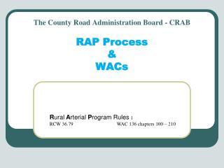 The County Road Administration Board -  CRAB RAP Process  & WACs