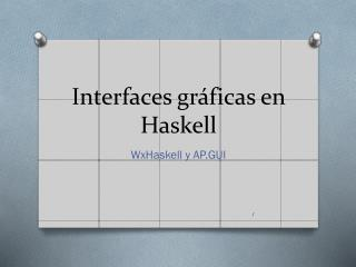 Interfaces gráficas en  Haskell