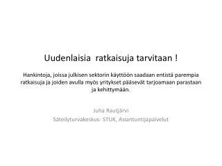 Juha Rautjärvi Säteilyturvakeskus- STUK, Asiantuntijapalvelut