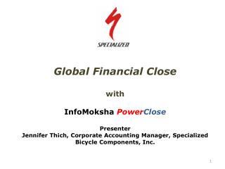 Global Financial Close with InfoMoksha  Power Close Presenter