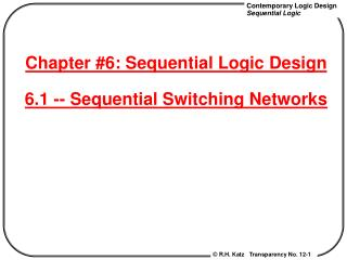 Chapter #6: Sequential Logic Design 6.1 -- Sequential Switching Networks