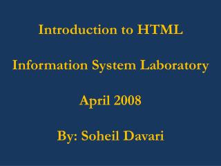 Introduction to HTML Information System Laboratory April 2008 By:  Soheil Davari