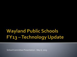 Wayland Public Schools FY13 – Technology Update