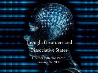 Thought Disorders and  Dissociative States