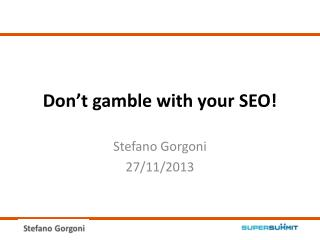 Don't gamble with your SEO !