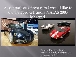 A comparison of two cars I would like to own: a  Ford GT  and a  NAIAS 2008 Maserati .