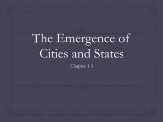 The Emergence of Cities and States