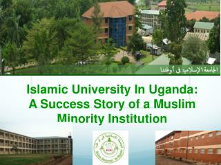 Islamic University In Uganda: A Success Story of a Muslim Minority Institution