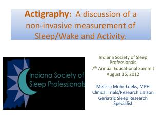 Actigraphy :   A discussion of a  non-invasive measurement of Sleep/Wake and Activity.