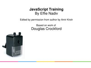 JavaScript Training By Effie Nadiv Edited by permission from author by Amir Kirsh