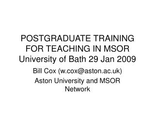 POSTGRADUATE TRAINING FOR TEACHING IN MSOR  University of Bath 29 Jan 2009