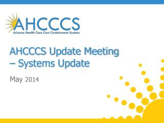 AHCCCS Update Meeting – Systems  Update