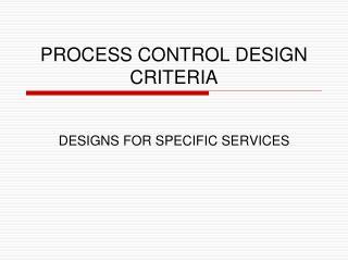 PROCESS CONTROL DESIGN CRITERIA