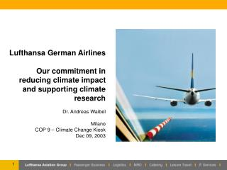 Lufthansa German Airlines  Our commitment in reducing climate impact and supporting climate research  Dr. Andreas Waibel