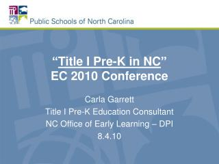 """ Title I Pre-K in NC "" EC 2010 Conference"