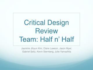 Critical Design Review Team: Half n� Half