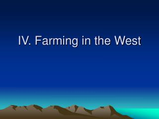IV. Farming in the West