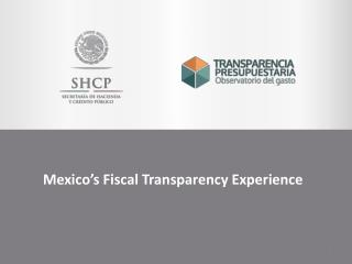 Mexico's Fiscal  Transparency  Experience