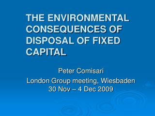 THE ENVIRONMENTAL CONSEQUENCES OF DISPOSAL OF FIXED CAPITAL