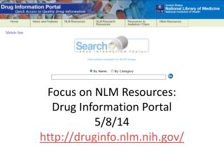 Focus on NLM Resources: Drug Information Portal 5/8/14 druginfo.nlm.nih/