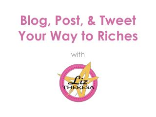 Blog, Post, & Tweet Your Way to Riches