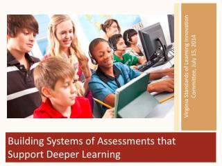 Building Systems of Assessments that Support Deeper Learning