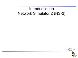Introduction to  Network Simulator 2 (NS-2)