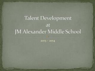 Talent Development  at  JM Alexander Middle School