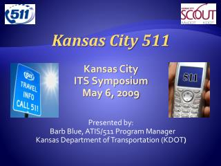 Kansas City 511 Kansas City  ITS Symposium May 6, 2009 Presented by: