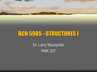 BCN 5905 –STRUCTURES I
