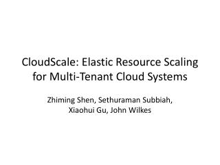 CloudScale : Elastic Resource Scaling  for Multi-Tenant  Cloud Systems