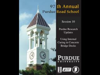 Session 10 Purdue Research Updates  Using Internal Curing in Concrete Bridge Decks