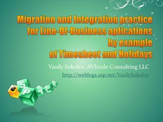 Vasily Sokolov,  AVIcode  Consulting LLC weblogs.asp/VasilySokolov