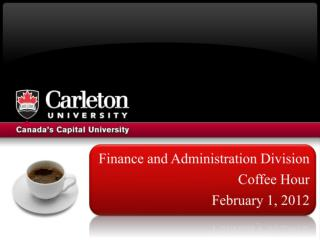 Finance and Administration Division Coffee Hour February 1, 2012