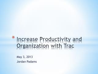 Increase Productivity and Organization with  Trac