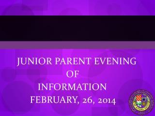 JUNIOR PARENT EVENING     OF      INFORMATION   FEBRUARY , 26,  2014