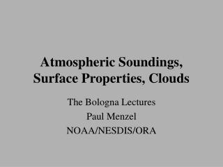 Atmospheric Soundings,  Surface Properties, Clouds