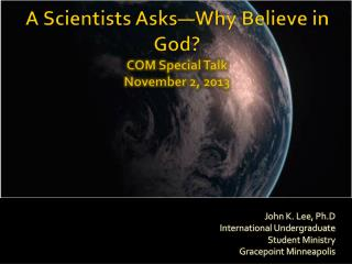 A  Scientists Asks—Why Believe in God ? COM Special Talk November 2, 2013