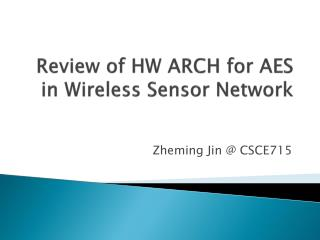 Review of HW ARCH for AES in Wireless Sensor Network